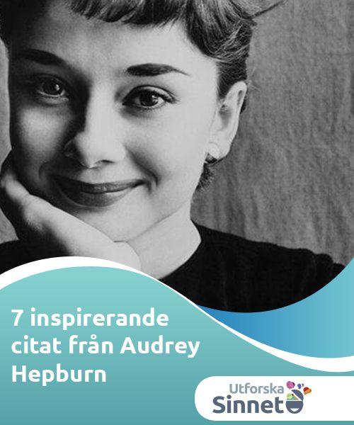 7 inspirerande citat från Audrey Hepburn   Audrey Hepburn lämnade oss med citat som visar att hon var mycket mer än bara ett vackert ansikte. I dem ser vi en livsfilosofi baserad på enkelhet.