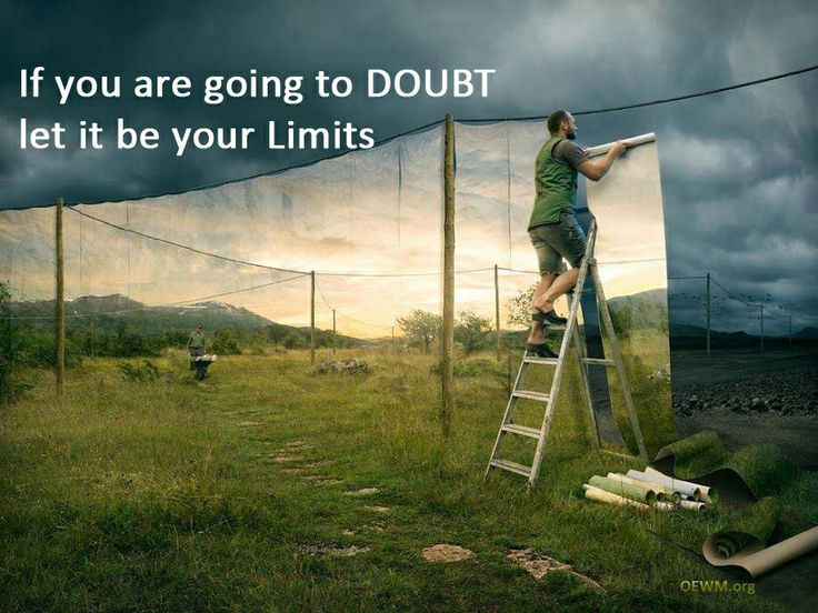 Every person co-creates with his words; you can change your environment, starting within yourself. If you are going to DOUBT  let it be your Limits http://www.oewm.org/