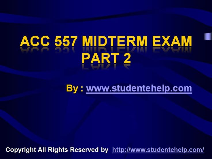 Touch and feel the brilliance with ACC 557 Midterm Exam Part 2 Strayer University Assignments and feel the positive changes in you.