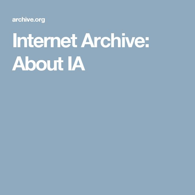 Internet Archive: About IA   (Free archived Books, Patterns, News, etc.)