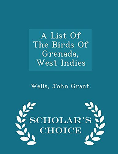 A List Of The Birds Of Grenada, West Indies - Scholar's Choice Edition