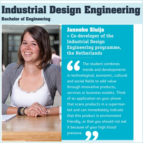 Industrial Design Engineering study programme teaches you to design solutions for today's and future complex challenges and to combine creativity with entrepreneurial skills, so that the products and services you have designed will be realised as well. This degree programme is already backed by a solid network in the business community.