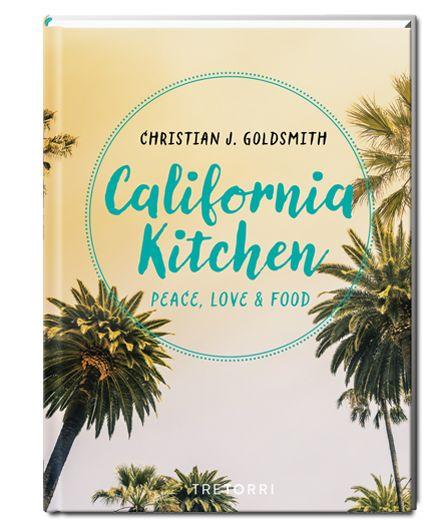 California Kitchen - Wunderbare kalifornische Küche die Sehnsucht auf die amerikanische Westküste und ihre kulinarischen Highlights macht!