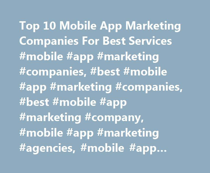 Top 10 Mobile App Marketing Companies For Best Services #mobile #app #marketing #companies, #best #mobile #app #marketing #companies, #best #mobile #app #marketing #company, #mobile #app #marketing #agencies, #mobile #app #marketing #firms http://austin.remmont.com/top-10-mobile-app-marketing-companies-for-best-services-mobile-app-marketing-companies-best-mobile-app-marketing-companies-best-mobile-app-marketing-company-mobile-app-marketing-a/  # Ranking For Best Mobile App Marketing…