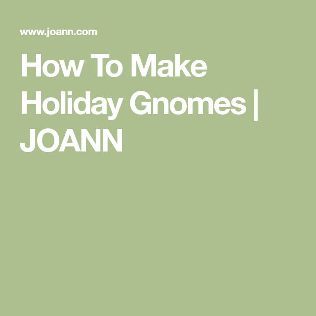How To Make Holiday Gnomes | JOANN