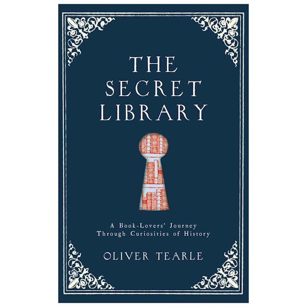 The Secret Library: A Book Lovers' Journey Through Curiosities of History