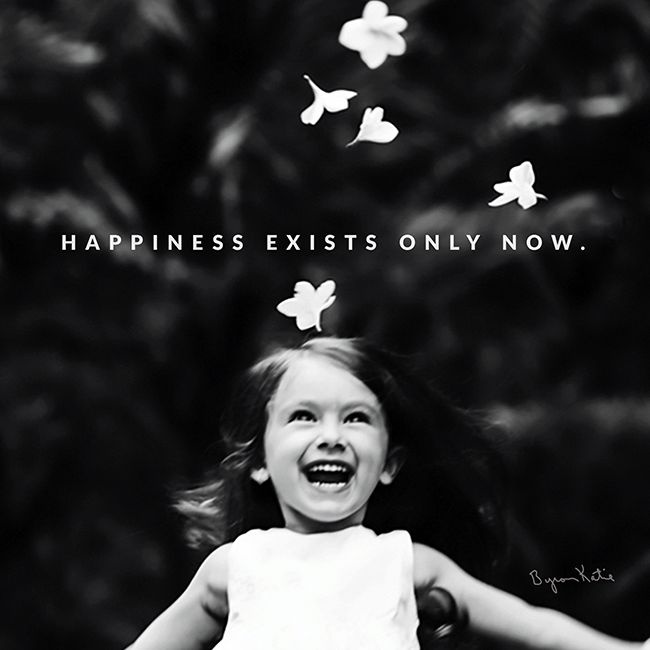 """""""Being depressed requires that you not be here,in that now.""""~Byron Katie~"""
