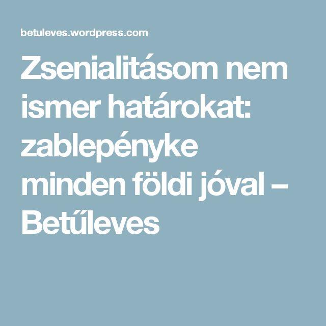 Zsenialitásom nem ismer határokat: zablepényke minden földi jóval – Betűleves