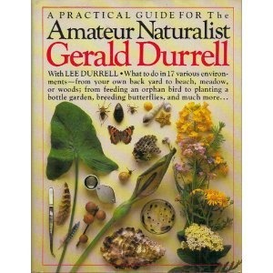 THE AMATEUR NATURALIST. By Gerald Durrell. New York, Alfred A. Knopf, 1983. A Truly Wonderful Book For Anyone Interested In Studying Nature Up Close!!! I Love This Book!!!