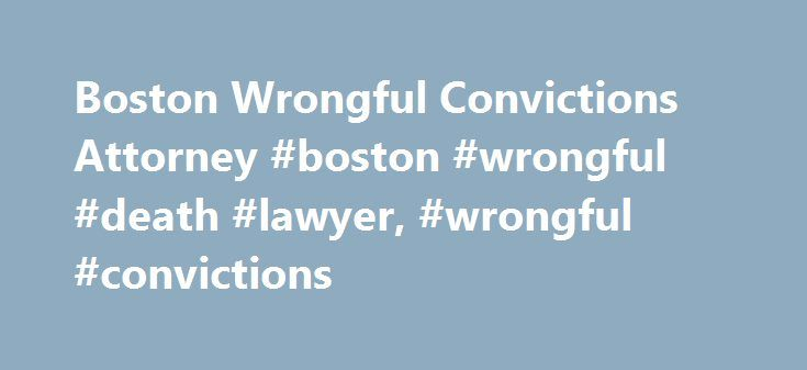 Boston Wrongful Convictions Attorney #boston #wrongful #death #lawyer, #wrongful #convictions http://sierra-leone.remmont.com/boston-wrongful-convictions-attorney-boston-wrongful-death-lawyer-wrongful-convictions/  # Boston Wrongful Convictions Attorney For a respected attorney whose criminal defense trial work has become so well known in Boston legal and media circles and around the state of Massachusetts, Rosemary Curran Scapicchio's practice appealing wrongful convictions has attracted a…