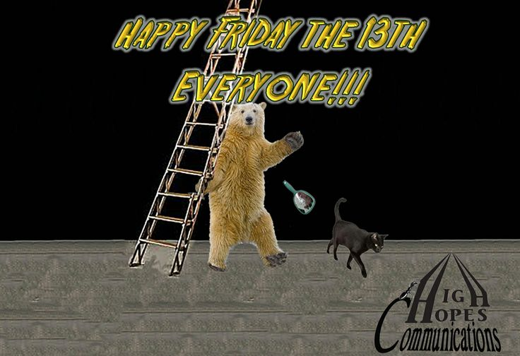 Happy Friday the 13th Everyone   www.highhopescommunications.ca