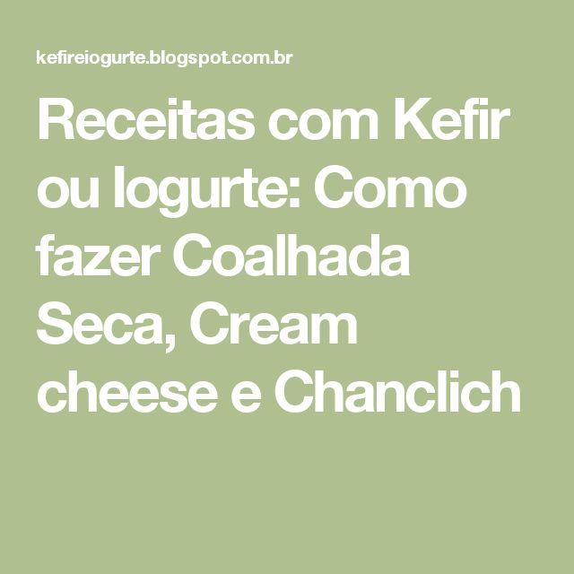 Receitas com Kefir ou Iogurte: Como fazer Coalhada Seca, Cream cheese e Chanclich