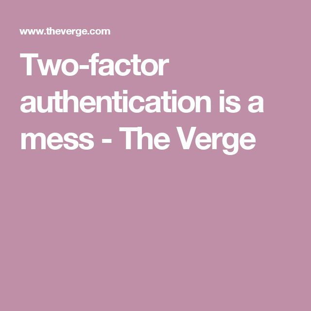 Two-factor authentication is a mess - The Verge