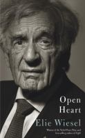 Open heart / Elie Wiesel ; translated by Marion Wiesel. After years of health problems, but none with his heart, the author, at age eighty-two, was told that he needed immediate surgery to clear his blocked arteries. On what he knew might very well be his deathbed, he reflected on his many losses and accomplishments, and on all that remained to be done.