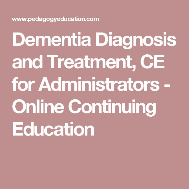 Dementia Diagnosis and Treatment, CE for Administrators - Online Continuing Education