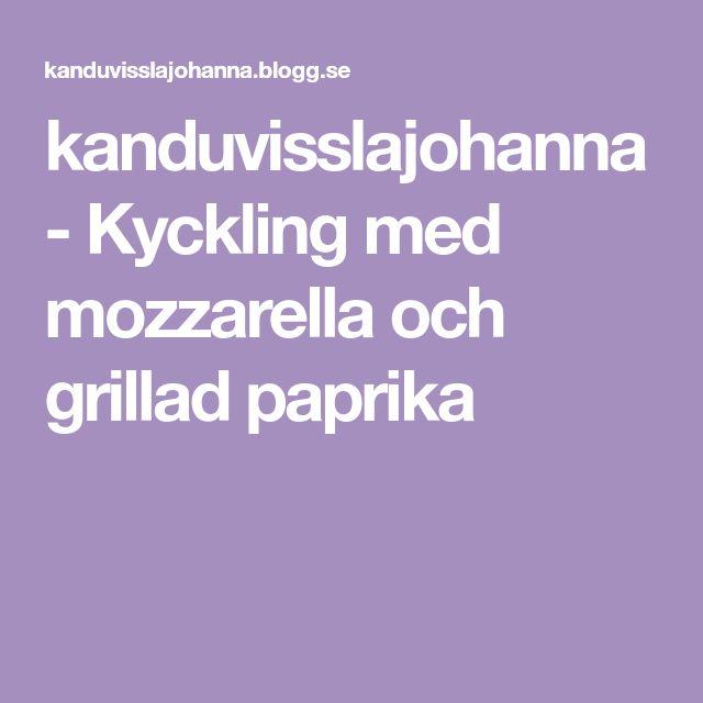 kanduvisslajohanna - Kyckling med mozzarella och grillad paprika