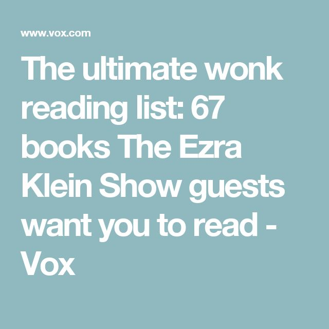 The ultimate wonk reading list: 67 books The Ezra Klein Show guests want you to read - Vox