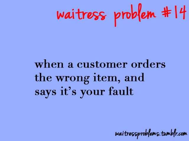 """Or admits its their fault but wants to keep the wrong dish for free because """"your just going to throw it out anyways"""""""