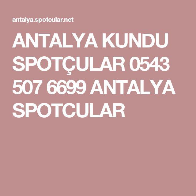 ANTALYA KUNDU SPOTÇULAR 0543 507 6699 ANTALYA SPOTCULAR