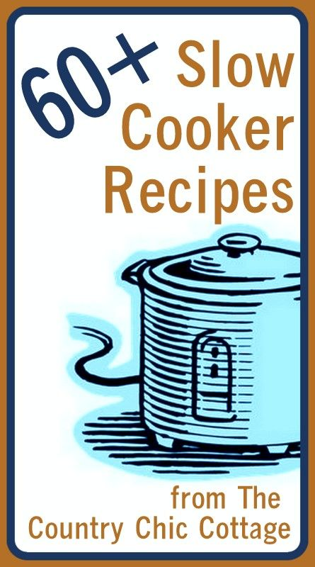 Slow Cooker Recipes (over 60 ideas for you!) ~ * THE COUNTRY CHIC COTTAGE (DIY, Home Decor, Crafts, Farmhouse)