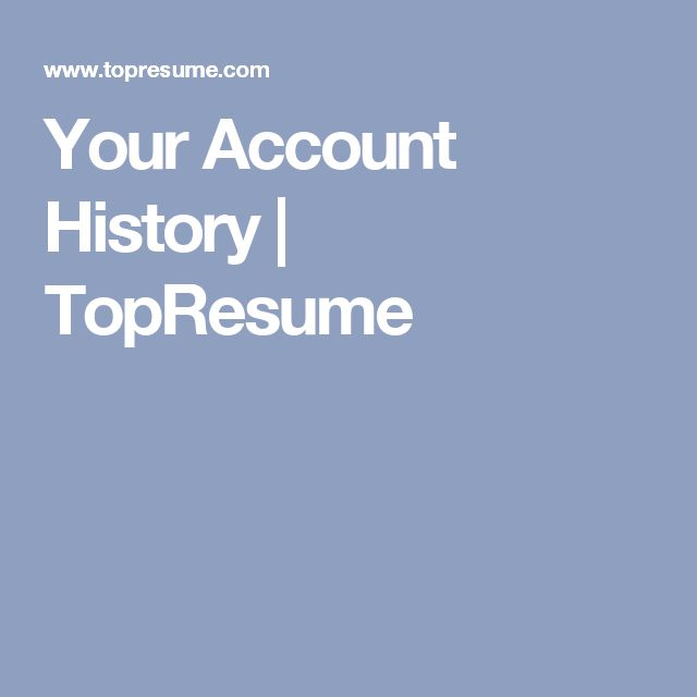 Your Account History   TopResume