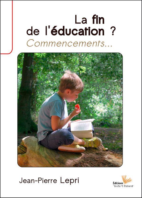 La fin de l'éducation ? Commencements…, de Jean-Pierre Lepri