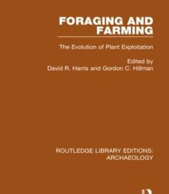 Foraging And Farming: The Evolution Of Plant Exploitation PDF