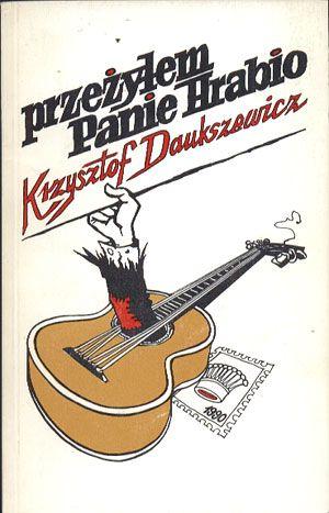 """Przeżyłem, Panie Hrabio, Krzysztof Daukszewicz, Art """"B"""" Press, 1991, http://www.antykwariat.nepo.pl/przezylem-panie-hrabio-krzysztof-daukszewicz-p-13680.html"""