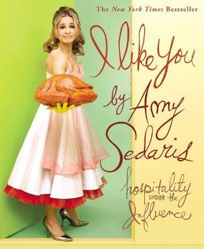 I Like You: Hospitality Under the Influence by Amy Sedaris (Oct 22 2008)