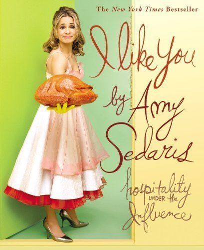 I Like You: Hospitality Under the Influence by Amy Sedaris (Oct 22 2008)