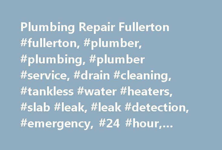 Plumbing Repair Fullerton #fullerton, #plumber, #plumbing, #plumber #service, #drain #cleaning, #tankless #water #heaters, #slab #leak, #leak #detection, #emergency, #24 #hour, #plumbers, #clog http://coupons.nef2.com/plumbing-repair-fullerton-fullerton-plumber-plumbing-plumber-service-drain-cleaning-tankless-water-heaters-slab-leak-leak-detection-emergency-24-hour-plumbers-clog/  # Honest Good Ole Fashion Service A Plumbing Service Fullerton Can Depend On Plumbers lead eventful lives around…