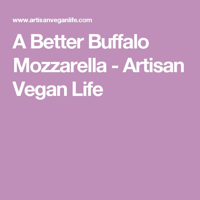 A Better Buffalo Mozzarella - Artisan Vegan Life
