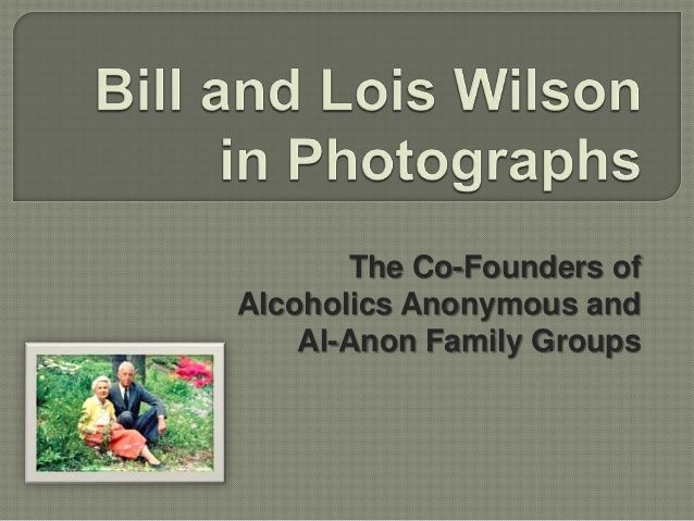Bill Wilson & Lois Wilson, Co-founders of AA & Al-Anon, in Photographs by Serenity Vista Addiction Rehab Panama via slideshare