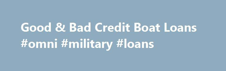 Good & Bad Credit Boat Loans #omni #military #loans http://loans.remmont.com/good-bad-credit-boat-loans-omni-military-loans/  #guaranteed bad credit loans # Let Star Loan Services get you in the open water! Our good and bad credit boat loan programs are quick and easy, often getting you the funding you need with 24 hours of application submission! You can even secure funding for buying a boat even if you have no credit! […]The post Good & Bad Credit Boat Loans #omni #military #loans appeared…