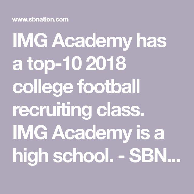 IMG Academy has a top-10 2018 college football recruiting class. IMG Academy is a high school. - SBNation.com