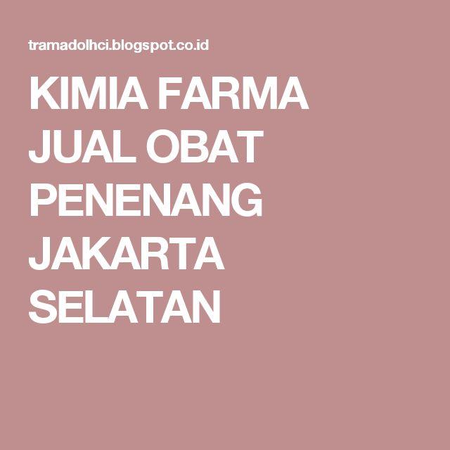 KIMIA FARMA JUAL OBAT PENENANG JAKARTA SELATAN