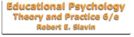 Slavin: Educational Psychology  Introduction to Educational Psychology
