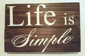 Life is Simple Pallet Sign