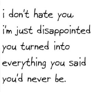 I Dont Hate You Quotes About Disappointment My Quotes At