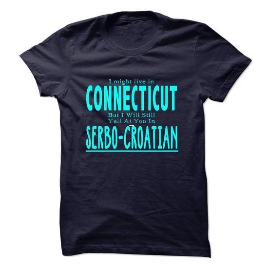 I live in CONNECTICUT I CAN SPEAK SERBO CROATIAN T Shirts, Hoodie Sweatshirts