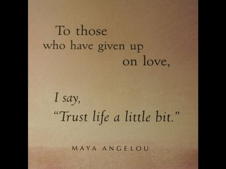 Inspirational Quote: To Those Who Have Given Up On Love I Say Trust Life A Little Bit