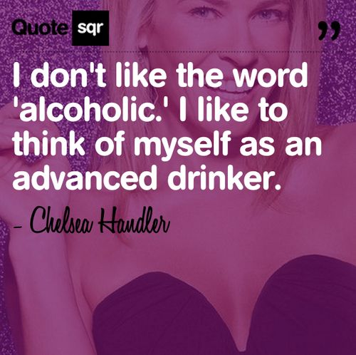 #funny #quote chelsea handler #drinking haha @Heather Creswell Creswell Creswell Creswell Creswell McGhie @Aleigha F F F F F Ehgoetz