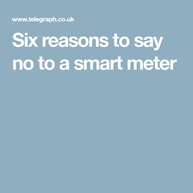 Six reasons to say no to a smart meter  - see pkt seks!