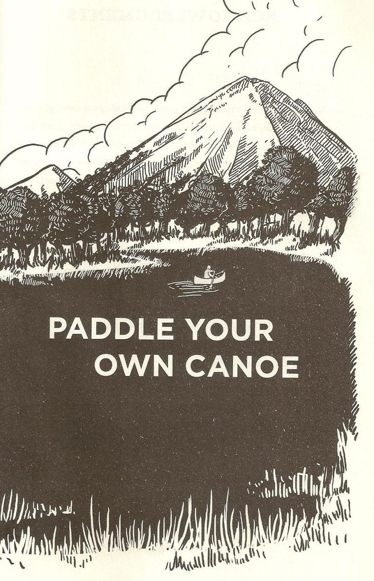 Great reminder! Always, no matter what, you paddle your own canoe! Agree?