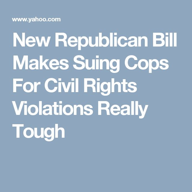 New Republican Bill Makes Suing Cops For Civil Rights Violations Really Tough