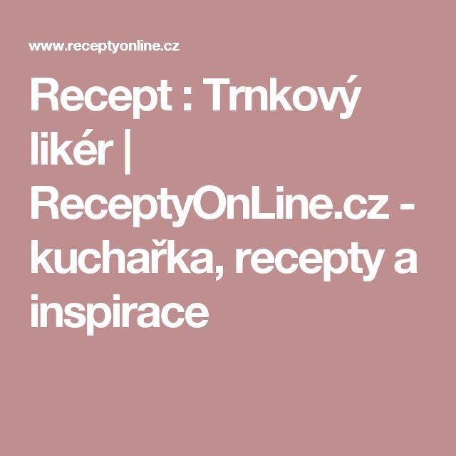 Recept : Trnkový likér   ReceptyOnLine.cz - kuchařka, recepty a inspirace