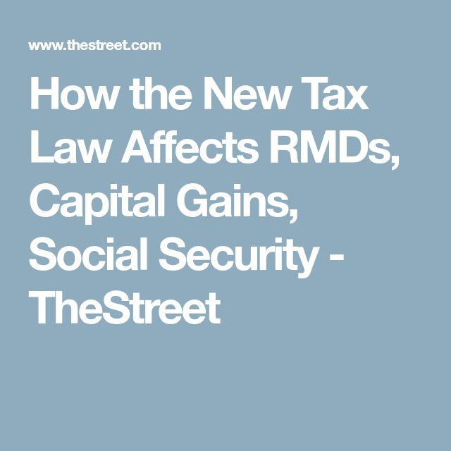 How the New Tax Law Affects RMDs, Capital Gains, Social Security - TheStreet