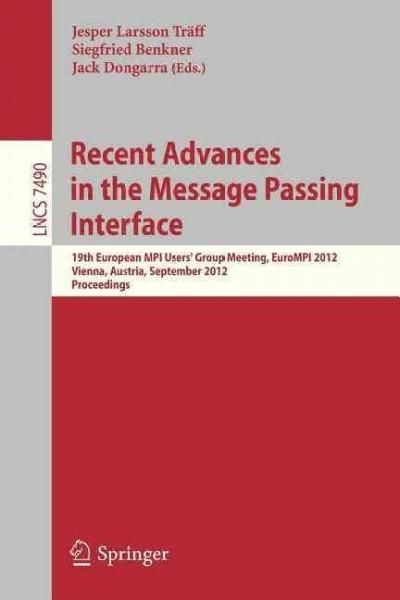 Recent Advances in the Message Passing Interface: 19th European Mpi Users' Group Meeting, Eurompi 2012, Vienna, A...
