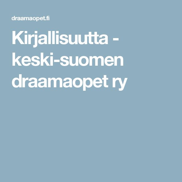 Kirjallisuutta - keski-suomen draamaopet ry