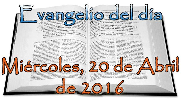 Evangelio del día (Miércoles, 20 de Abril de 2016)